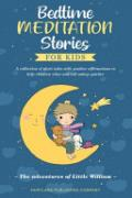 Bedtime Meditation Stories for Kids: A Collection of Short Tales With Positive Affirmations to Help Children Relax and Fall Asleep Quicker the Adventures of Little William