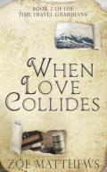 When Love Collides: Sweet Time Travel Romance (Time Travel Guardian Romance #2)