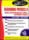 SCHAUM'S OUTLINE OF THEORY AND PROBLEMS of BEGINNING PHYSICS II: Waves, Electromagnetism, Optics, and Modern Physics