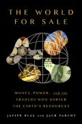 World for Sale: Money, Power, and the Traders Who Barter the Earth's Resources