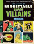 The legion of regrettable supervillains: [oddball criminals from comic book history]