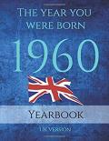 The Year You Were Born 1960: 81 Page A4 Book Full of Interesting Facts, Trivia and Goofs About the Year You Were Born on Topics From Adverts, Book Publication, Cost of Living, Births, Movies, Music, Sport, UK Events, World Events and World Leaders