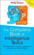 The Complete Book of Intelligence Tests: 500 Exercises to Improve, Upgrade and Enhance Your Mind Strength