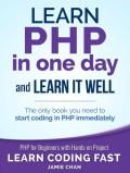 PHP: Learn PHP in One Day and Learn It Well. PHP for Beginners with Hands-on Project. (Learn Coding Fast with Hands-On Project Book 6)