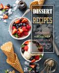 Dessert Recipes: Delicious Dessert Recipes for All Types of Sweets (2nd Edition)