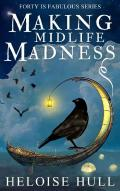 Making Midlife Madness: A Paranormal Women's Fiction Novel (Forty Is Fabulous Book 2)