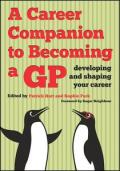 A Career Companion to Becoming a GP: Developing and Shaping Your Career