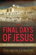 HFinal Days of Jesus The Archaeological Evidence