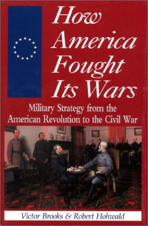 Book cover How America fought its wars: military strategy from the American Revolution to the Civil War