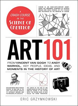 Обложка книги Art 101: From Vincent van Gogh to Andy Warhol, Key People, Ideas, and Moments in the History of Art