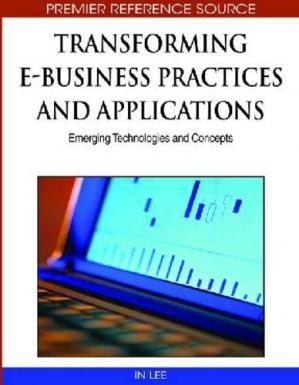 Book cover Transforming E-business Practices and Applications: Emerging Technologies and Concepts (Advances in E-Business Research Series (Aebr) Book Series)