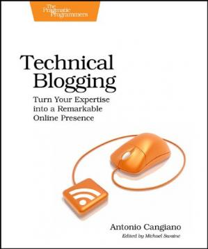 Обкладинка книги Technical Blogging: Turn Your Expertise into a Remarkable Online Presence