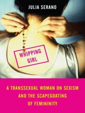 Book cover Whipping Girl: A Transsexual Woman on Sexism and the Scapegoating of Femininity