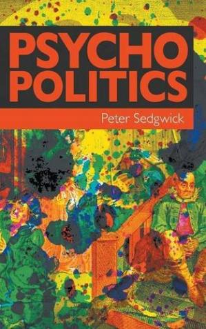 Book cover Psycho politics: Laing, Foucault, Goffman, Szasz, and the future of mass psychiatry