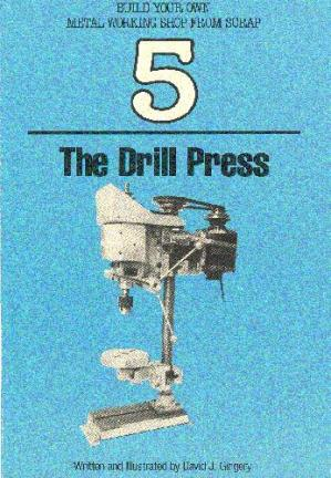 Обкладинка книги Build Your Own Metal Working Shop from Scrap. The Drill Press