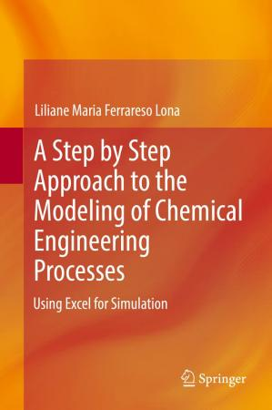 Book cover  A Step by Step Approach to the Modeling of Chemical Engineering Processes: Using Excel for simulation