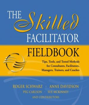 书籍封面 The Skilled Facilitator Fieldbook: Tips, Tools, and Tested Methods for Consultants, Facilitators, Managers, Trainers, and Coaches (Jossey Bass Business and Management Series)