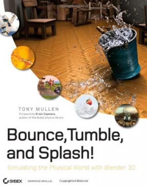 Обкладинка книги Bounce, Tumble, and Splash!: Simulating the Physical World with Blender 3D