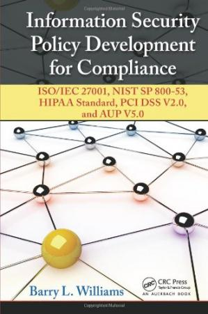 Book cover Information Security Policy Development for Compliance: ISO/IEC 27001, NIST SP 800-53, HIPAA Standard, PCI DSS V2.0, and AUP V5.0