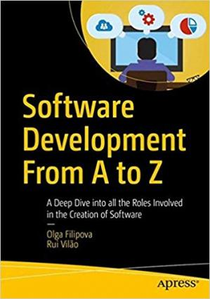 Book cover Software Development From A to Z: A Deep Dive into all the Roles Involved in the Creation of Software