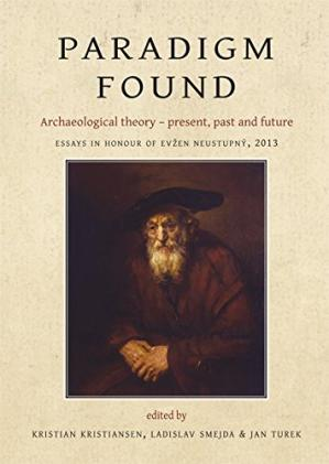 Գրքի կազմ Paradigm Found: Archaeological Theory - Present, Past and Future. Essays in Honour of Evzen Neustupny