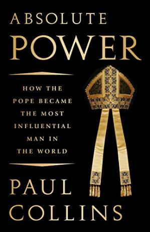 Book cover Absolute Power: How the Pope Became the Most Influential Man in the World