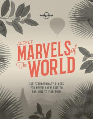 Copertina Secret Marvels of the World: 360 Extraordinary Places You Never Knew Existed and Where to Find Them