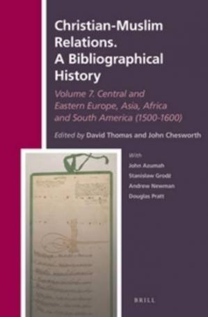 Okładka książki Christian-Muslim Relations: A Bibliographical History, Volume 7: Central and Eastern Europe, Asia, Africa and South America 1500-1600