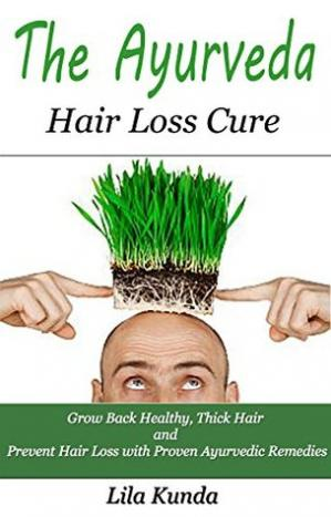Okładka książki The Ayurveda Hair Loss Cure: Preventing Hair Loss and Reversing Healthy Hair Growth For Life Through Proven Ayurvedic Remedies (Ayurveda Medicine, Hair ... Diet, Hair Loss Diet, Hair Loss Sollutions)