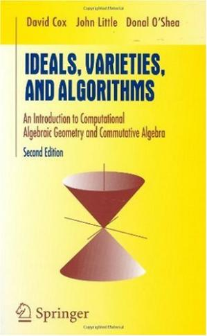 Book cover Ideals, varieties, and algorithms: an introduction to computational algebraic geometry and commutative algebra: with 91 illustrations