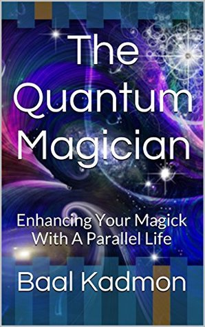Book cover The Quantum Magician: Enhancing Your Magick With A Parallel Life
