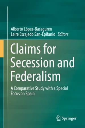 Okładka książki Claims for Secession and Federalism: A Comparative Study with a Special Focus on Spain