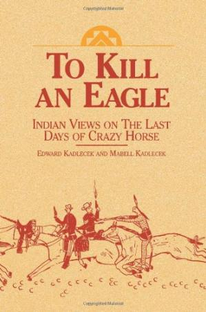 Portada del libro To kill an eagle: Indian views on the death of Crazy Horse
