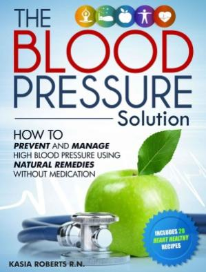 La couverture du livre The Blood Pressure Solution. How to Prevent and Manage High Blood Pressure Using Natural Remedies Without Medication