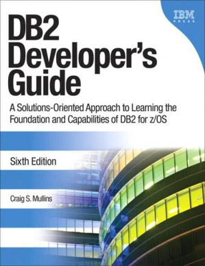 Book cover DB2 Developer's Guide: A Solutions-Oriented Approach to Learning the Foundation and Capabilities of DB2 for Z/OS