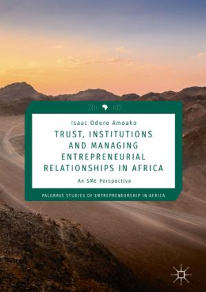 Book cover Trust, Institutions and Managing Entrepreneurial Relationships in Africa: An SME Perspective