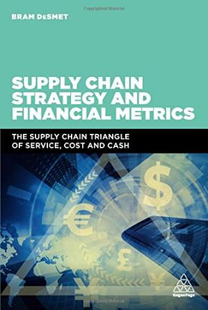 Book cover Supply Chain Strategy and Financial Metrics: The Supply Chain Triangle Of Service, Cost And Cash