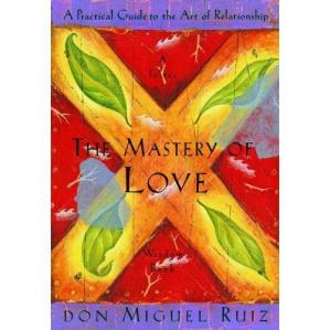 Book cover The Mastery of Love: A Practical Guide to the Art of Relationship