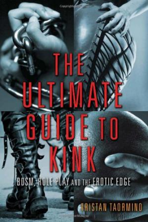Book cover The Ultimate Guide to Kink: BDSM, Role Play and the Erotic Edge