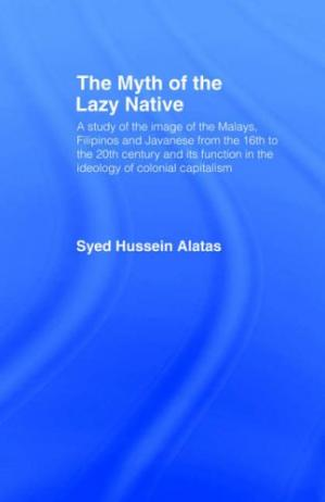 Copertina The Myth of the Lazy Native: A Study of the Image of the Malays, Filipinos and Javanese from the 16th to the 20th Century and Its Function in the Ideology of Colonial Capitalism