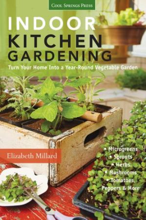 Buchdeckel Indoor kitchen gardening : turn your home into a year-round vegetable garden: microgreens - sprouts - herbs - mushrooms - tomatoes, peppers & more