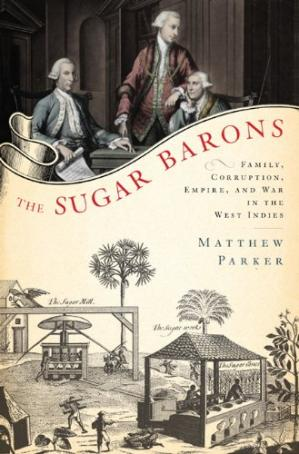Обложка книги The Sugar Barons: Family, Corruption, Empire, and War in the West Indies