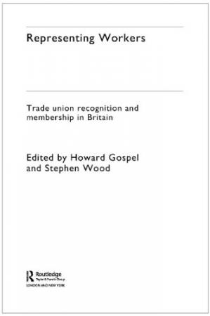Book cover Representing Workers: Trade Union Recognition and Membership in Britain (Future of Trade Unions in Modern Britain)