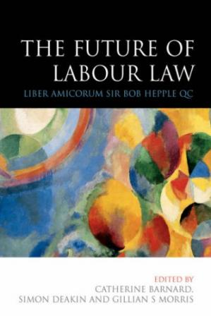 Book cover The Future of Labour Law: Liber Amicorum Sir Bob Hepple QC