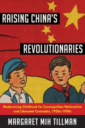 Couverture du livre Raising China's Revolutionaries: Modernizing Childhood for Cosmopolitan Nationalists and Liberated Comrades, 1920s-1950s