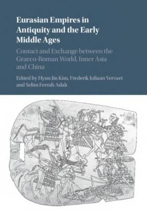 Book cover Eurasian Empires in Antiquity and the Early Middle Ages: Contact and Exchange between the Graeco-Roman World, Inner Asia and China