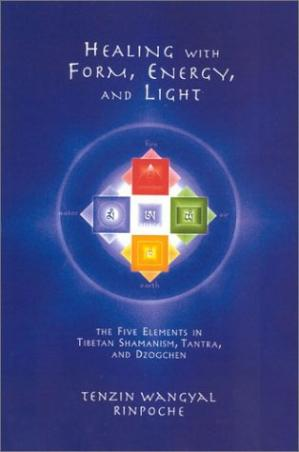 Buchdeckel Healing with Form, Energy, and Light: The Five Elements in Tibetan Shamanism, Tantra, and Dzogchen