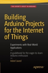 Book cover Building Arduino Projects for the Internet of Things: Experiments with Real-World Applications