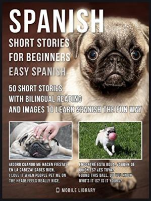 Okładka książki Spanish Short Stories For Beginners (Easy Spanish): 50 short stories with bilingual reading and Pugs images dialogues to learn Spanish the fun way