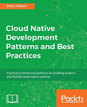 Book cover Cloud Native Development Patterns and Best Practices: Practical architectural patterns for building modern, distributed cloud-native systems